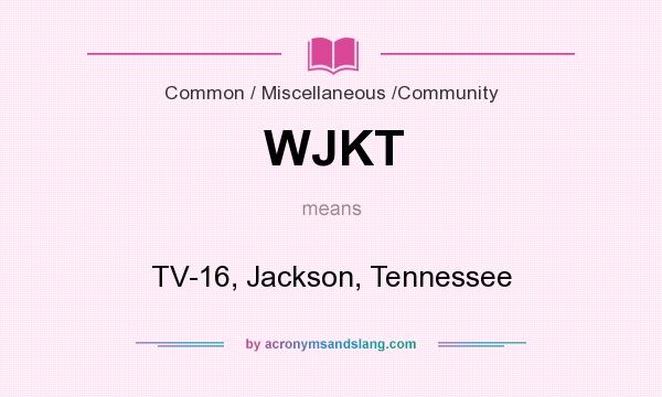 What does WJKT mean? It stands for TV-16, Jackson, Tennessee