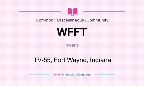 What does WFFT mean? It stands for TV-55, Fort Wayne, Indiana