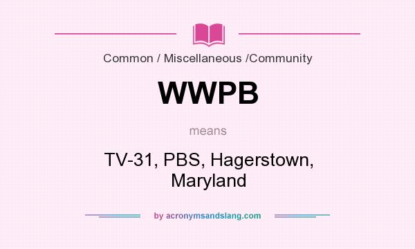 What does WWPB mean? It stands for TV-31, PBS, Hagerstown, Maryland