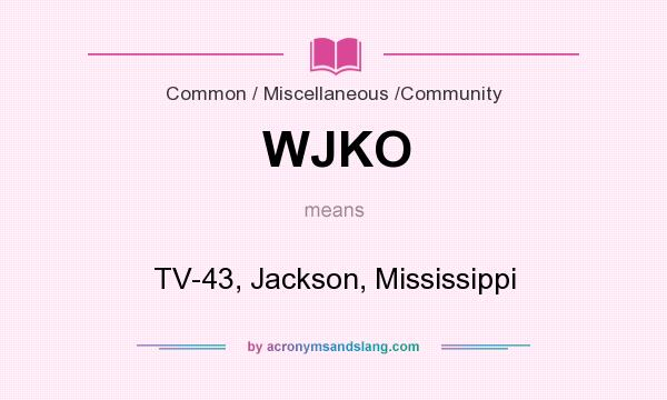 What does WJKO mean? It stands for TV-43, Jackson, Mississippi