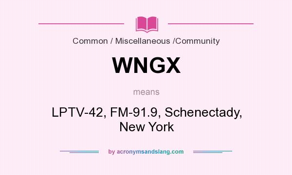 What does WNGX mean? It stands for LPTV-42, FM-91.9, Schenectady, New York