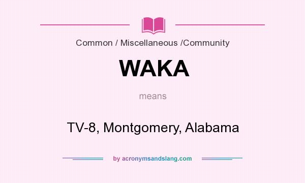 What does WAKA mean? It stands for TV-8, Montgomery, Alabama
