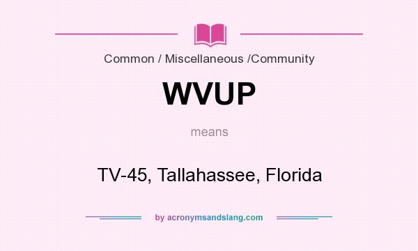 What does WVUP mean? It stands for TV-45, Tallahassee, Florida