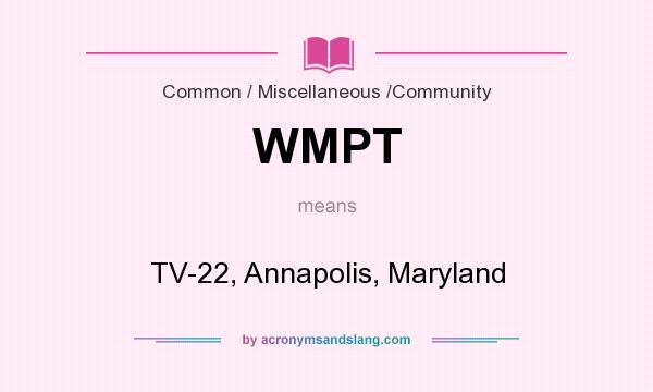 What does WMPT mean? It stands for TV-22, Annapolis, Maryland
