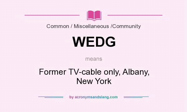 What does WEDG mean? It stands for Former TV-cable only, Albany, New York