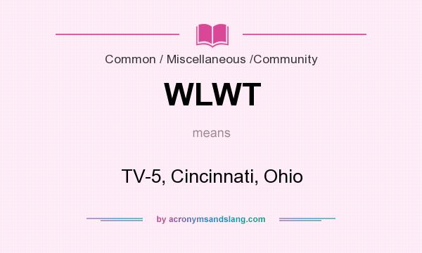 What does WLWT mean? It stands for TV-5, Cincinnati, Ohio