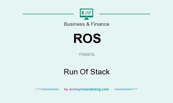 What does ROS mean? It stands for Run Of Stack