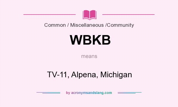 What does WBKB mean? It stands for TV-11, Alpena, Michigan