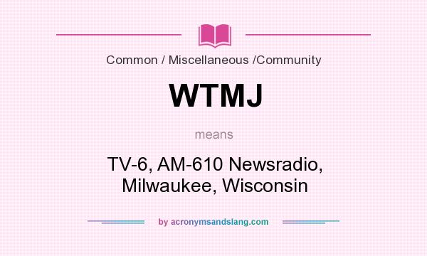 What does WTMJ mean? It stands for TV-6, AM-610 Newsradio, Milwaukee, Wisconsin