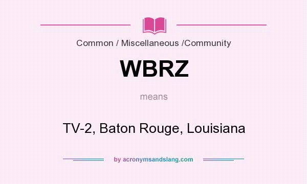 What does WBRZ mean? It stands for TV-2, Baton Rouge, Louisiana