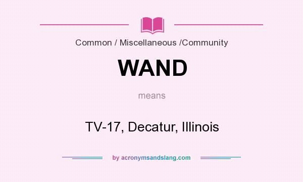 What does WAND mean? It stands for TV-17, Decatur, Illinois