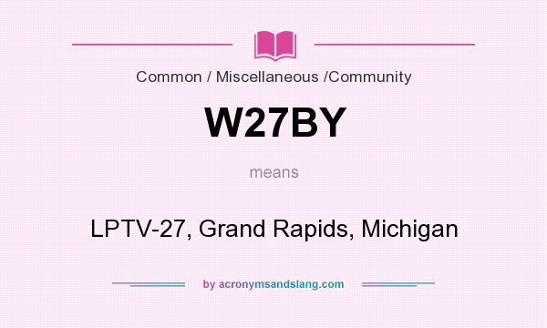 What does W27BY mean? It stands for LPTV-27, Grand Rapids, Michigan