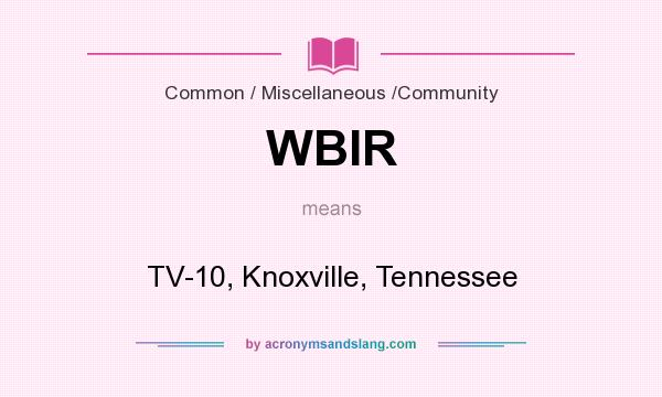 What does WBIR mean? It stands for TV-10, Knoxville, Tennessee
