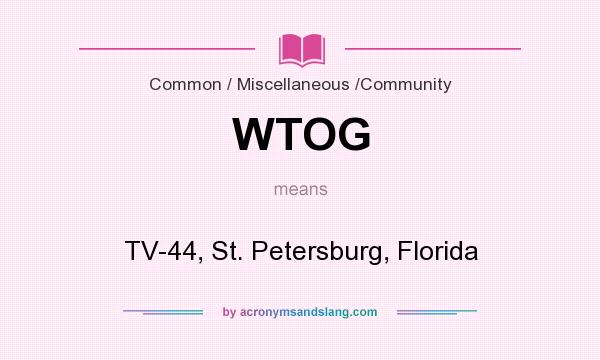 What does WTOG mean? It stands for TV-44, St. Petersburg, Florida
