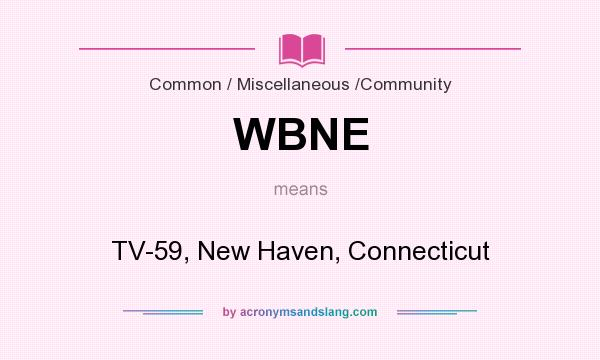 What does WBNE mean? It stands for TV-59, New Haven, Connecticut