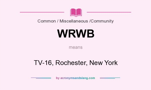 What does WRWB mean? It stands for TV-16, Rochester, New York