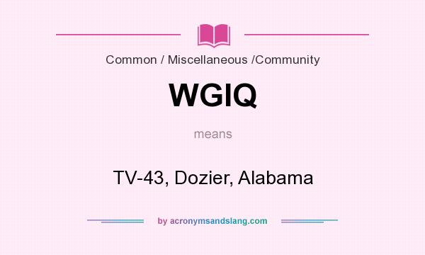 What does WGIQ mean? It stands for TV-43, Dozier, Alabama