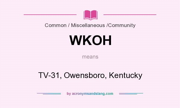 What does WKOH mean? It stands for TV-31, Owensboro, Kentucky