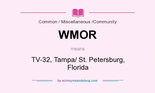 What does WMOR mean? It stands for TV-32, Tampa/ St. Petersburg, Florida