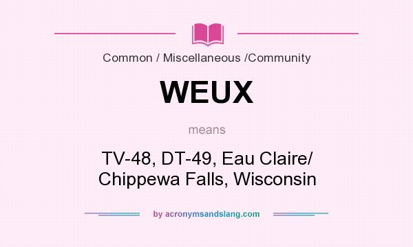 What does WEUX mean? It stands for TV-48, DT-49, Eau Claire/ Chippewa Falls, Wisconsin