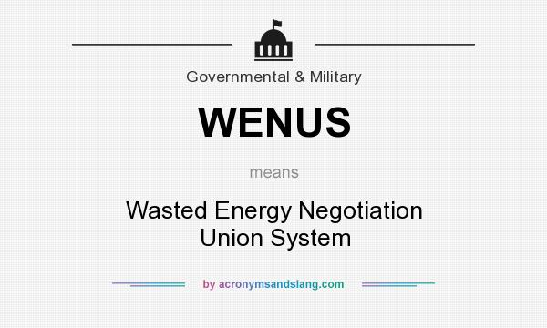 What does WENUS mean? It stands for Wasted Energy Negotiation Union System
