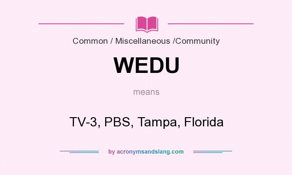 What does WEDU mean? It stands for TV-3, PBS, Tampa, Florida