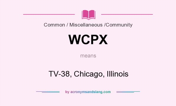 What does WCPX mean? It stands for TV-38, Chicago, Illinois