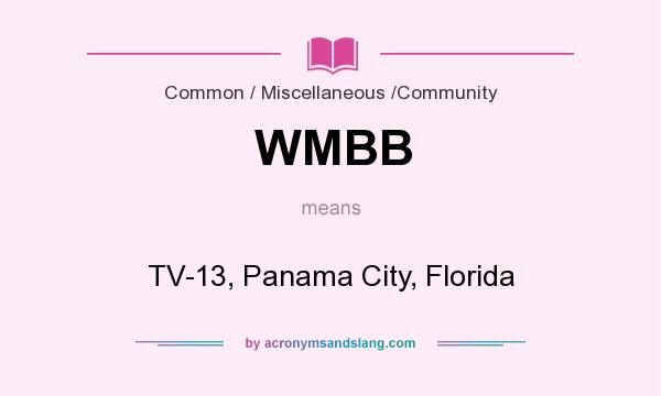What does WMBB mean? It stands for TV-13, Panama City, Florida