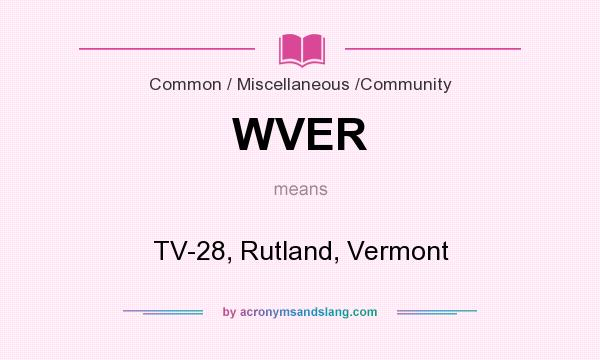 What does WVER mean? It stands for TV-28, Rutland, Vermont