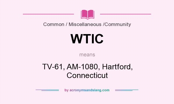 What does WTIC mean? It stands for TV-61, AM-1080, Hartford, Connecticut