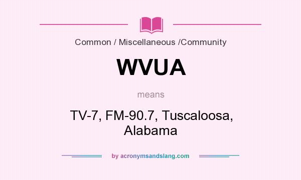 What does WVUA mean? It stands for TV-7, FM-90.7, Tuscaloosa, Alabama