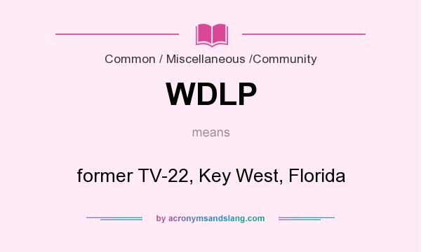 What does WDLP mean? It stands for former TV-22, Key West, Florida