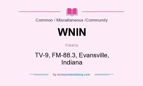 What does WNIN mean? It stands for TV-9, FM-88.3, Evansville, Indiana