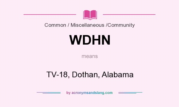 What does WDHN mean? It stands for TV-18, Dothan, Alabama