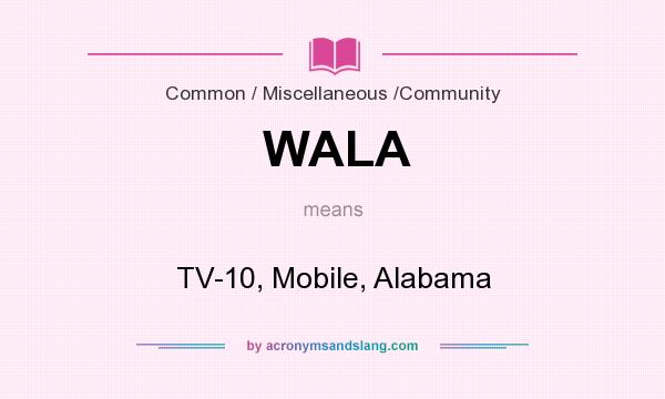 What does WALA mean? It stands for TV-10, Mobile, Alabama