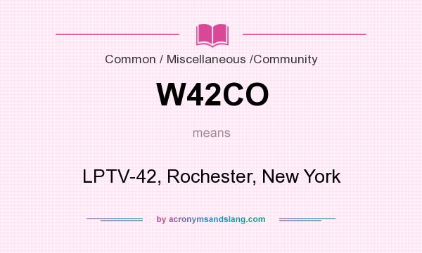 What does W42CO mean? It stands for LPTV-42, Rochester, New York