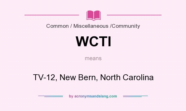 What does WCTI mean? It stands for TV-12, New Bern, North Carolina