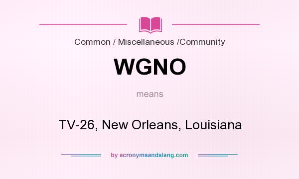 What does WGNO mean? It stands for TV-26, New Orleans, Louisiana
