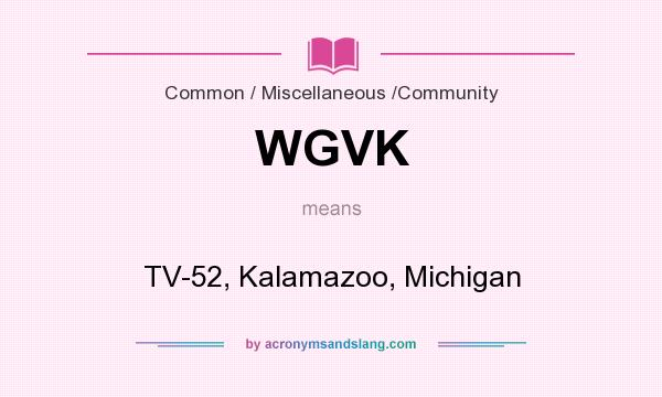 What does WGVK mean? It stands for TV-52, Kalamazoo, Michigan