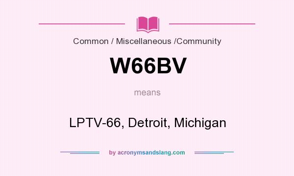 What does W66BV mean? It stands for LPTV-66, Detroit, Michigan