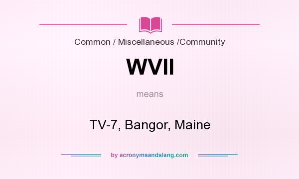 What does WVII mean? It stands for TV-7, Bangor, Maine