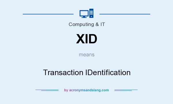 What does XID mean? It stands for Transaction IDentification