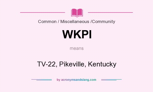 What does WKPI mean? It stands for TV-22, Pikeville, Kentucky