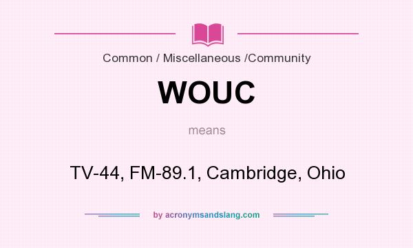What does WOUC mean? It stands for TV-44, FM-89.1, Cambridge, Ohio