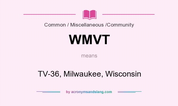 What does WMVT mean? It stands for TV-36, Milwaukee, Wisconsin