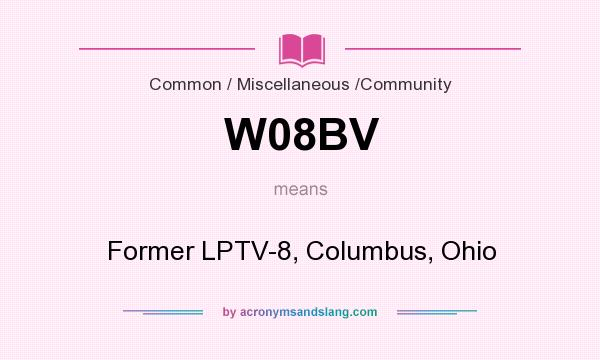 What does W08BV mean? It stands for Former LPTV-8, Columbus, Ohio