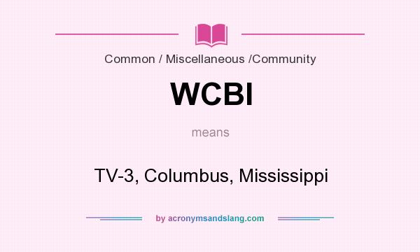 What does WCBI mean? It stands for TV-3, Columbus, Mississippi