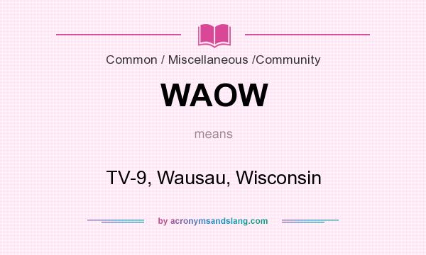 What does WAOW mean? It stands for TV-9, Wausau, Wisconsin