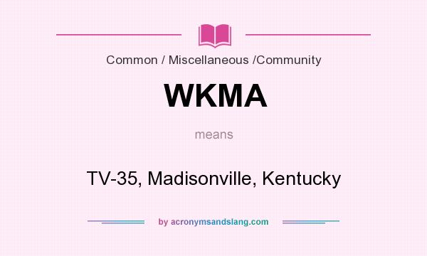 What does WKMA mean? It stands for TV-35, Madisonville, Kentucky