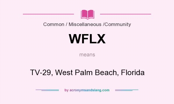 What does WFLX mean? It stands for TV-29, West Palm Beach, Florida